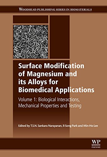 Surface Modification of Magnesium and its Alloys for Biomedical Applications: Biological Interactions, Mechanical Properties and Testing: 1 (Woodhead Publishing Series in Biomaterials)