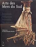 ARTS DES MERS DU SUD. Insulinde, Mélanésie, Polynésie, Micronésie, collections du musée Barbier-Mueller