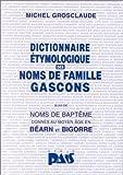 Dictionnaire étymologique des noms de famille gascons ; suivi de, Noms de baptême donnés au Moyen Age en Béarn et en Bigorre