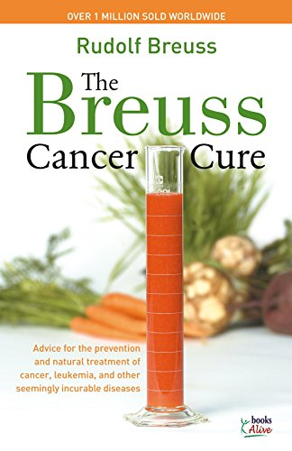 Breuss Cancer Cure Bantam/E: Advice for the Prevention and Natural Treatment of Cancer, Leukemia and Other Seemingly Incurable Diseases