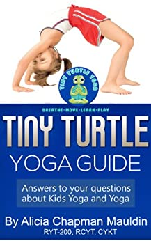 Tiny Turtle Yoga Guide: Answers to your questions about kids yoga and yoga (English Edition) par [Mauldin, Alicia Chapman]