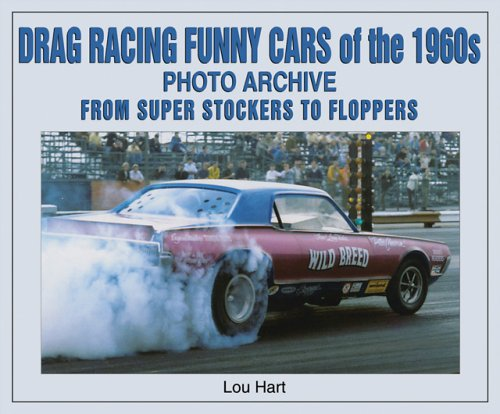 Drag Racing Funny Cars of the 1960s: Photo Archive from Super Stockers to Floppers (Iconografix Photo Archive Series) por Lou Hart