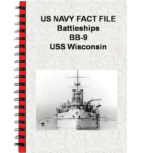 US NAVY FACT FILE Battleships BB-9 USS Wisconsin (English Edition) - Wisconsin Bb