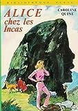 Alice chez les Incas : Collection : Bibliothèque verte cartonnée & illustrée