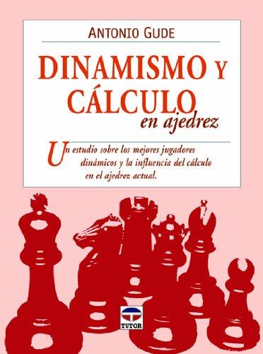DINAMISMO Y CÁLCULO EN AJEDREZ (Ajedrez (tutor)) por Antonio Gude