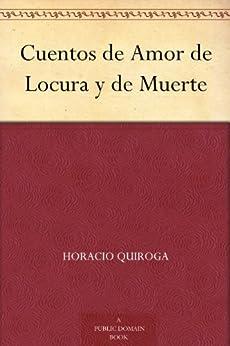 Cuentos de Amor de Locura y de Muerte (Spanish Edition) von [Quiroga, Horacio]