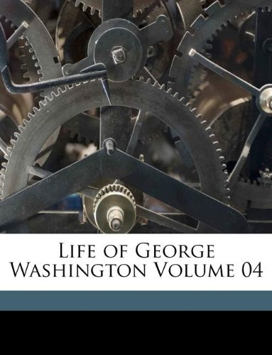 Life of George Washington Volume 04