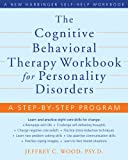 The Cognitive Behavioral Therapy Workbook for Personality Disorders: A Step-By-Step Program (A New Harbinger Self-Help Workbook)