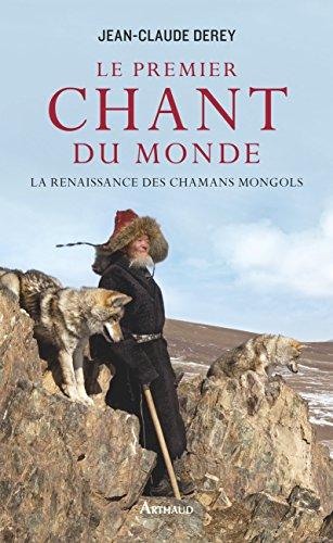 Le Premier Chant du monde: La renaissance des chamans mongols (LA TRAVERSEE DE) par Jean-Claude Derey