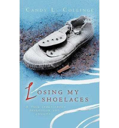 [(Losing My Shoelaces: A True Story About Depression and Anxiety * * )] [Author: Candy L. Collinge] [Feb-2012] (Depression Candy)