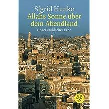 Allahs Sonne über dem Abendland: Unser arabisches Erbe