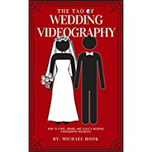 The Tao Of Wedding Videography : How to start, brand, and scale a wedding videography business! (English Edition)