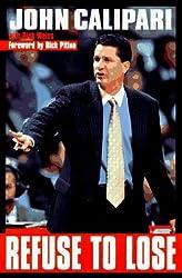Refuse to Lose by John Calipari (1996-09-17)