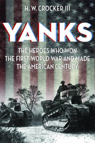 yanks-the-heroes-who-won-the-first-world-war-and-made-the-american-century