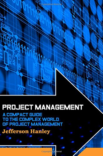 Project Management: A Compact Guide to the Complex World of Project Management