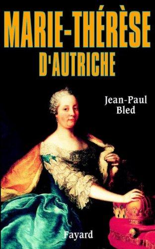 Marie-Thérèse d'Autriche (Biographies Historiques)