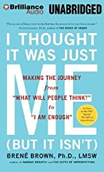 I Thought It Was Just Me (but it isn't): Making the Journey from What Will People Think? to I Am Enough by Brene Brown Ph.D. L.M.S.W. (2012-12-18)