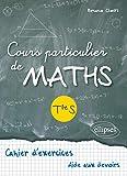 Cours Particuliers de Maths Terminale S Cahier d'Exercices Aide aux Devoirs...