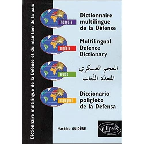 Dictionnaire multilingue de la défense et du maintien de la paix : Français - anglais - arabe - espagnol