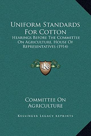 Uniform Standards for Cotton: Hearings Before the Committee on Agriculture, House of Representatives (1914)