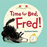 Time for Bed, Fred! by Yasmeen Ismail (2014-02-11)