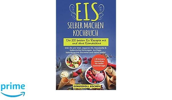 Amazon Fr Eis Selber Machen Kochbuch Die 100 Besten Eis Rezepte