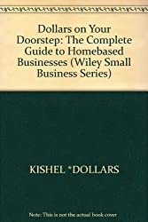 Dollars on Your Doorstep: The Complete Guide to Homebased Businesses (Wiley Small Business Series)
