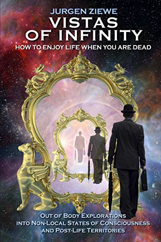 Vistas of Infinity - How to Enjoy Life When You Are Dead