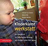 Kinderkunstwerkstatt: Ein Handbuch zur ästhetischen Bildung von Kindern unter drei Jahren
