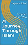 A Journey Through Islam: Prophet Adam (AS) (English Edition)