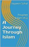 A Journey Through Islam: Prophet Adam (AS) (English Edition)