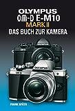 Das Buch zur Kamera - OLYMPUS OM-D E-M10 MARK II