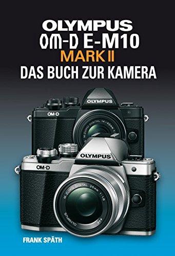 OLYMPUS OM-D E-M10 MARK II  DAS BUCH ZUR KAMERA