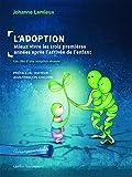 L'adoption : mieux vivre les trois premières années après l'arrivée de l'enfant : Les clés d'une adoption réussie