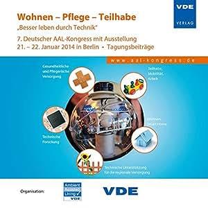 """Wohnen - Pflege - Teilhabe """"Besser leben durch Technik"""": 7. Deutscher AAL-Kongress mit Ausstellung, 21. - 22. Januar 2014 in Berlin"""