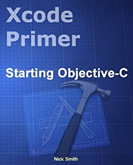 Xcode Primer - Starting Objective-C by [Smith, Nick]