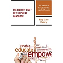 The Library Staff Development Handbook: How to Maximize Your Library's Most Important Resource (Medical Library Association Books)