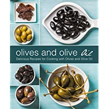 Olives and Olive Oil: Delicious Recipes for Cooking with Olives and Olive Oil (English Edition)