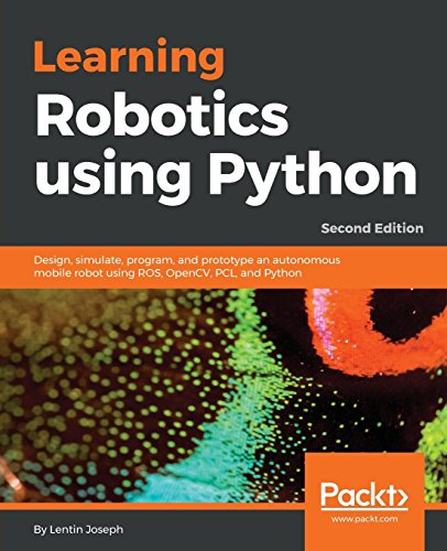 Learning Robotics using Python: Design, simulate, program, and prototype an autonomous mobile robot using ROS, OpenCV, PCL, and Python, 2nd Edition