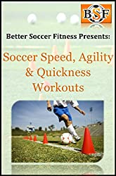 Soccer Speed, Agility & Quickness Workouts (English Edition)