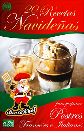 20 RECETAS NAVIDEÑAS PARA PREPARAR POSTRES FRANCESES E ITALIANOS (Colección Santa Chef nº 35)