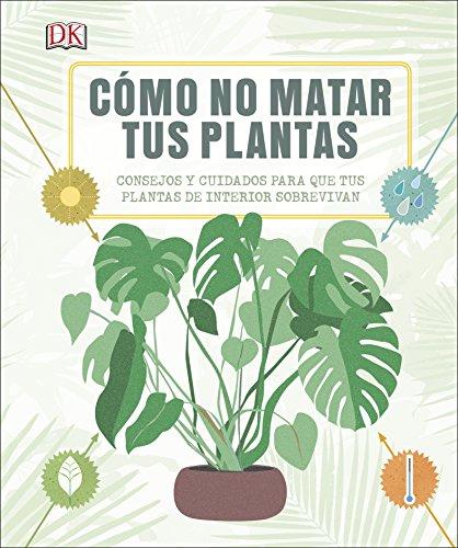 Cómo no matar tus plantas: Consejos y cuidados para que tus plantas sobrevivan (ESTILO DE VIDA) por Varios autores