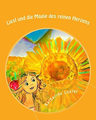 Liesl und die Magie des reinen Herzens (Kinderfantasy-Geschichten von Katharine Loster zum Vor- und Selberlesen 3)