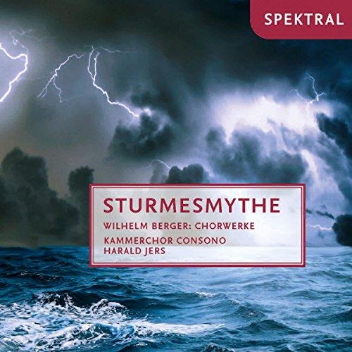 Berger: Sturmesmythe - Chorwerke - Gebet Op.22 / Vier Gesänge Op.67 / +