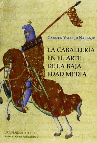 La caballería en el arte de la Baja Edad Media (Historia y Geografía) por Carmen Vallejo Naranjo