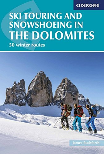 Ski Touring and Snowshoeing in the Dolomites: 50 winter routes (Winter Climbing and Ski Tourin) por James Rushforth