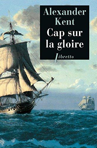 Cap Sur La Gloire: Une aventure de Richard Bolitho par Alexander Kent