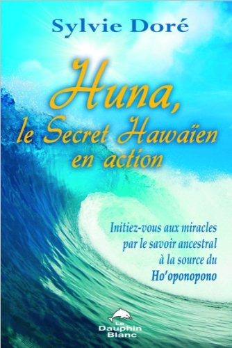 Huna - Le Secret Hawaïen en action
