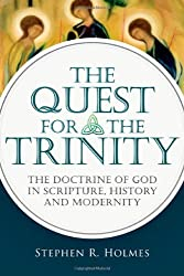 The Quest for the Trinity: The Doctrine of God in Scripture, History and Modernity by Stephen R. Holmes (2012-11-28)