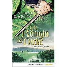 Die Königin der Diebe: Historischer Roman